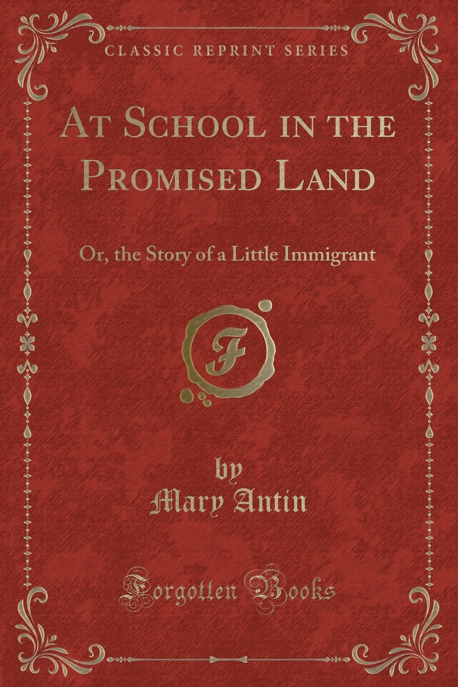 Read Online At School in the Promised Land: Or, the Story of a Little Immigrant (Classic Reprint) ebook