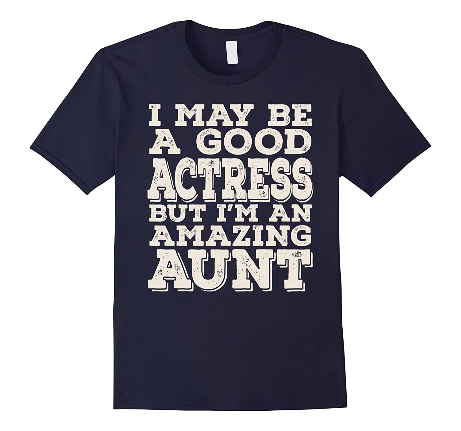 I May Be A Good Actress But Im An Amazing Aunt Tee-PL