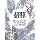 The Story of my Boyhood and Youth: An early years biography of a pioneering environmentalist (John Muir: The Eight Wilderness