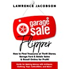 Garage Sale Flipper – How to Find Treasures at Thrift Stores, Garage, Yard & Estate Sales & Resell Online for Profit!: Guide