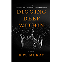 Digging Deep Within: A Story of Courage and Liberation (English Edition)