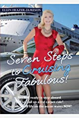 Seven Steps to Cruising Fabulous: Are YOU ready to step aboard and set sail on a red carpet ride? Upgrade YOUR life on the ocean waves NOW Kindle Edition