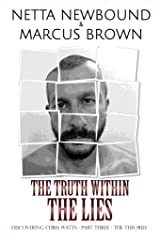 The Truth Within the Lies: Discovering Chris Watts: The Theories - Part Three Kindle Edition