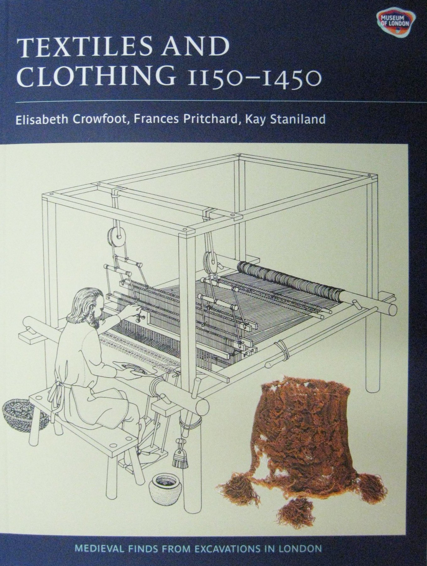 Textiles and Clothing, C.1150-1450: Finds from Medieval Excavations in London (Medieval Finds from Excavations in London, Band 4)