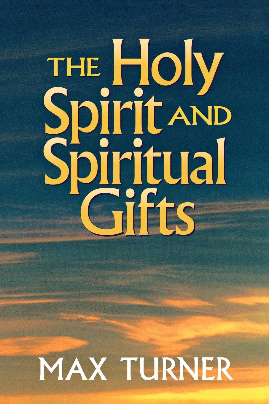 Holy Spirit and Spiritual Gifts: In the New Testament Church