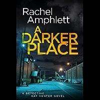 A Darker Place: A Detective Kay Hunter crime thriller