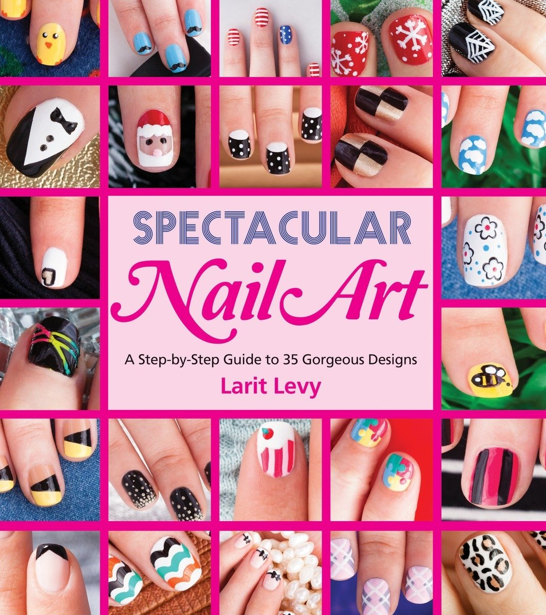 Amazon.com: Spectacular Nail Art: A Step-by-Step Guide to 35 ...