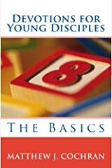 Devotions for Young Disciples: The Basics Kindle Edition