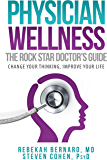 Physician Wellness:  The Rock Star Doctor's Guide: Change Your Thinking, Improve Your Life
