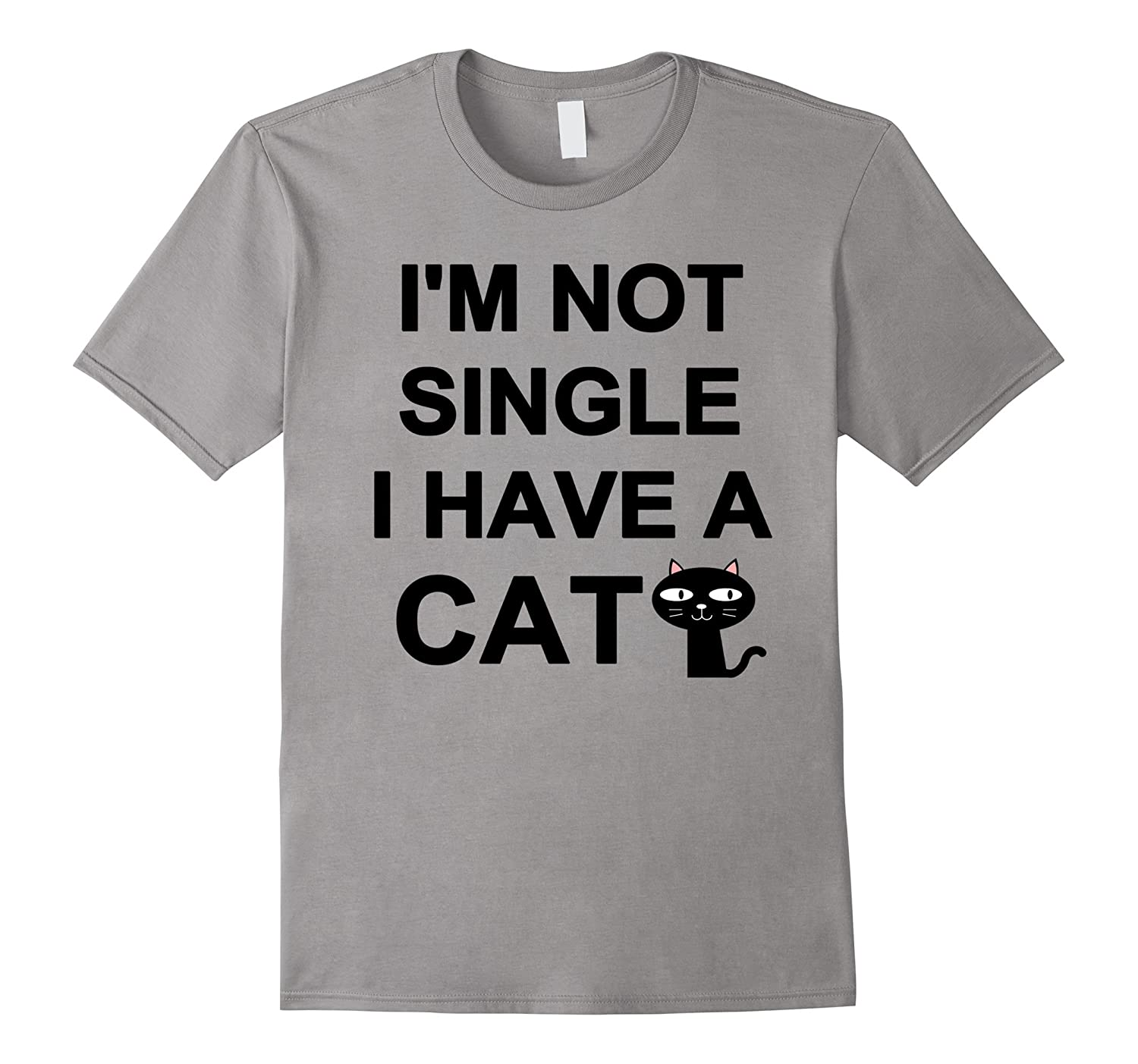 I'm Not Single I Have A Cat T-shirt-BN