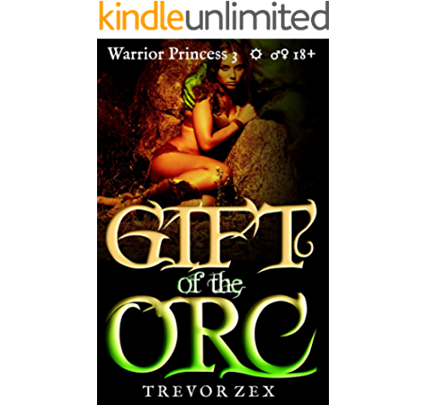 Amazon Com Gift Of The Orc Abducted Warrior Princess Book 3 Ebook Zex Trevor Kindle Store