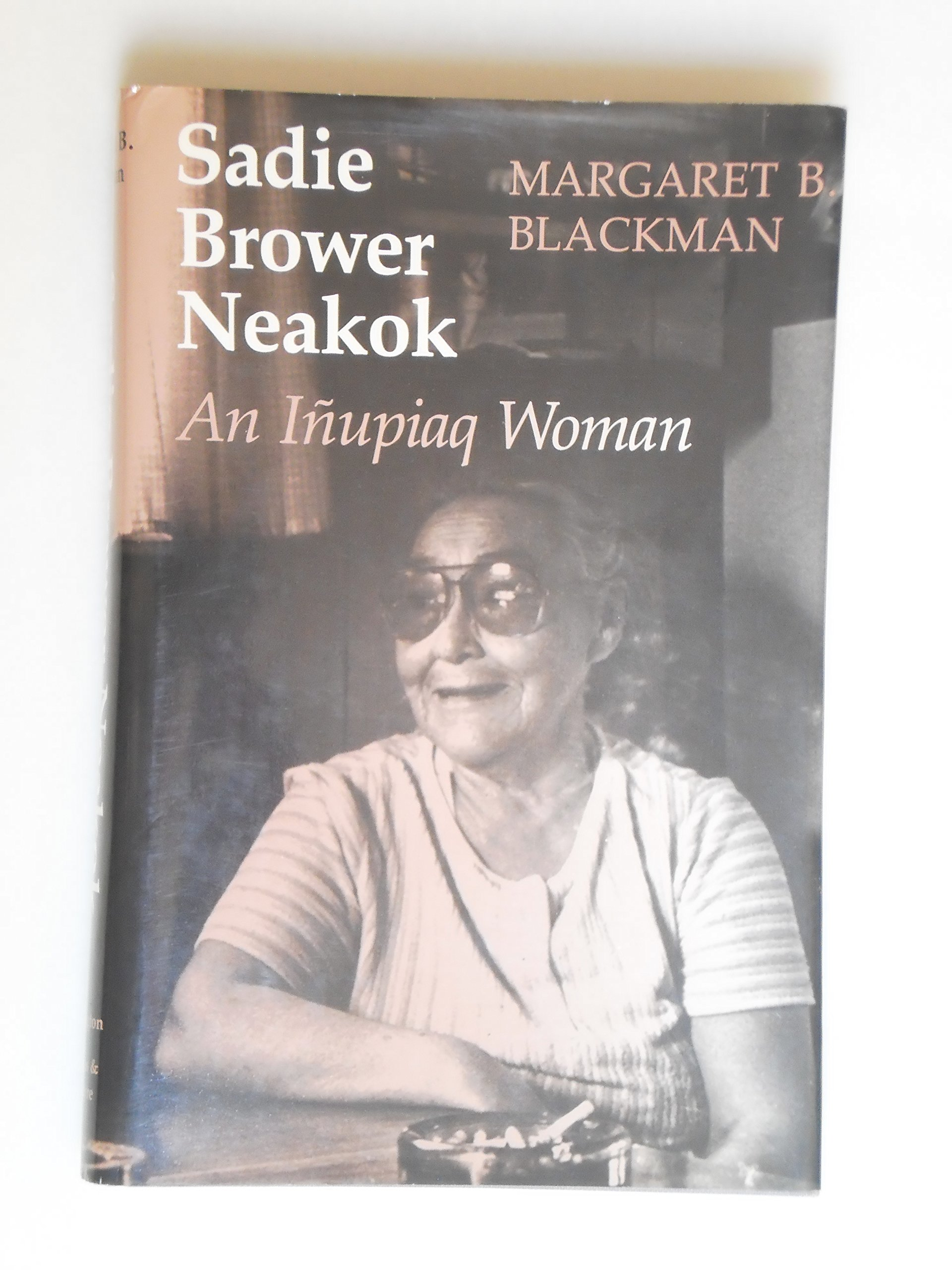 Sadie Brower Neakok: An Inupiaq Woman, Blackman, Margaret B.