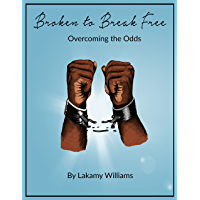 Broken To Break Free: Overcoming the Odds (English Edition)