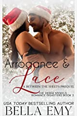 Arrogance & Lace: A Between the Sheets Prequel (The Derek Mykels Romance Disasters Book 2) Kindle Edition