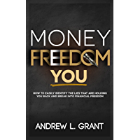 Money Freedom You: How to Easily Identify the Lies that are Holding You Back and Break into Financial Freedom
