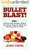 Bullet Blast! 200+ Delicious Green Smoothies, Shakes & Soup Blender Recipes for Weight Loss, Well being, Detox & Cleanse (Smoothie Recipes, Weight Loss, ... Diet, Bullet Recipes, Detox Diet, Cleanse)