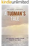 A Tugman's Tale: Life Aboard Thames Steam Tugs in the 1960's