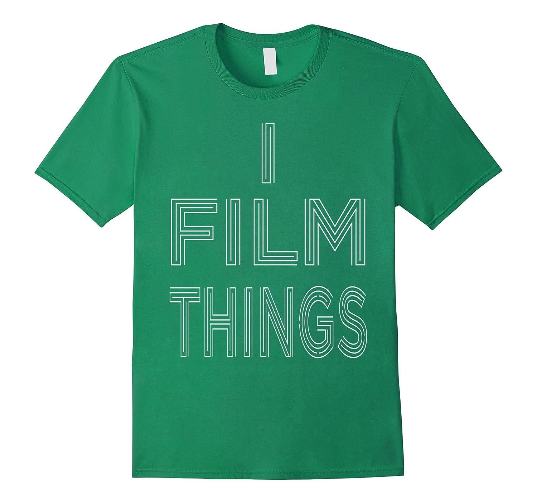 VIDEOGRAPHER I FILM THINGS T-SHIRT, Videography Fun Gift