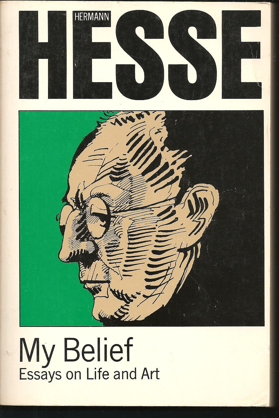 essay on belief my belief essays on life and art hermann hesse  my belief essays on life and art hermann hesse my belief essays on life and art
