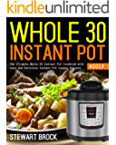 Whole 30 Instant Pot #2019: The Ultimate Whole 30 Instant Pot Cookbook with Easy and Delicious Instant Pot Cooker Recipes