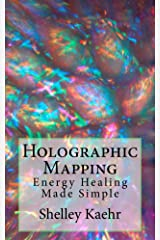 Holographic Mapping: Energy Healing Made Simple Kindle Edition