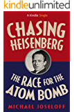 Chasing Heisenberg: The Race for the Atom Bomb (Kindle Single)