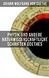 Physik und andere naturwissenschaftliche Schriften Goethes: Der Versuch als Vermittler von Objekt und Subjekt + Reine Begriffe + Geplante Versuche + Inhalt ... der Pflanzen zu erklären und mehr