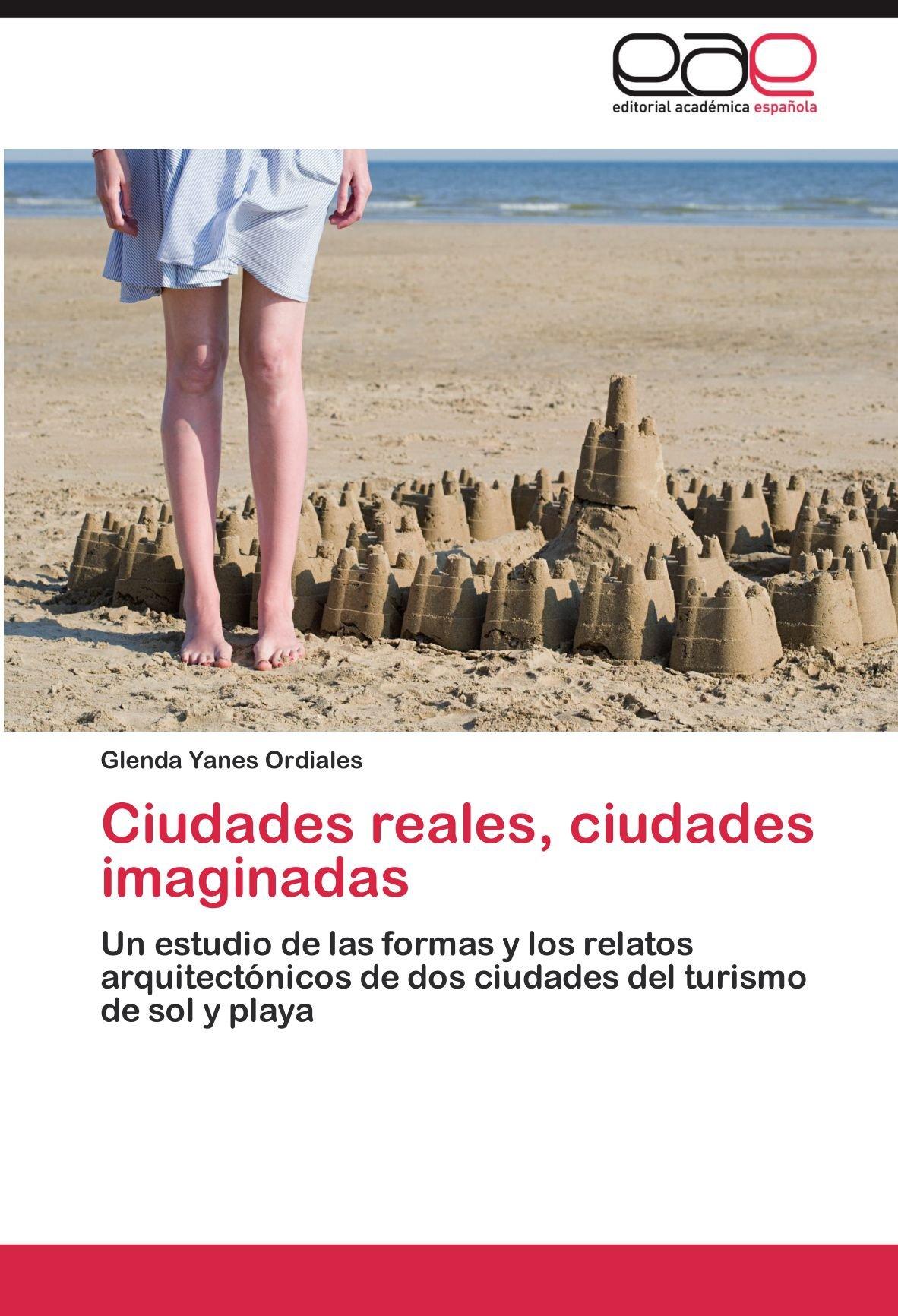 Ciudades reales, ciudades imaginadas: Amazon.es: Yanes Ordiales Glenda: Libros