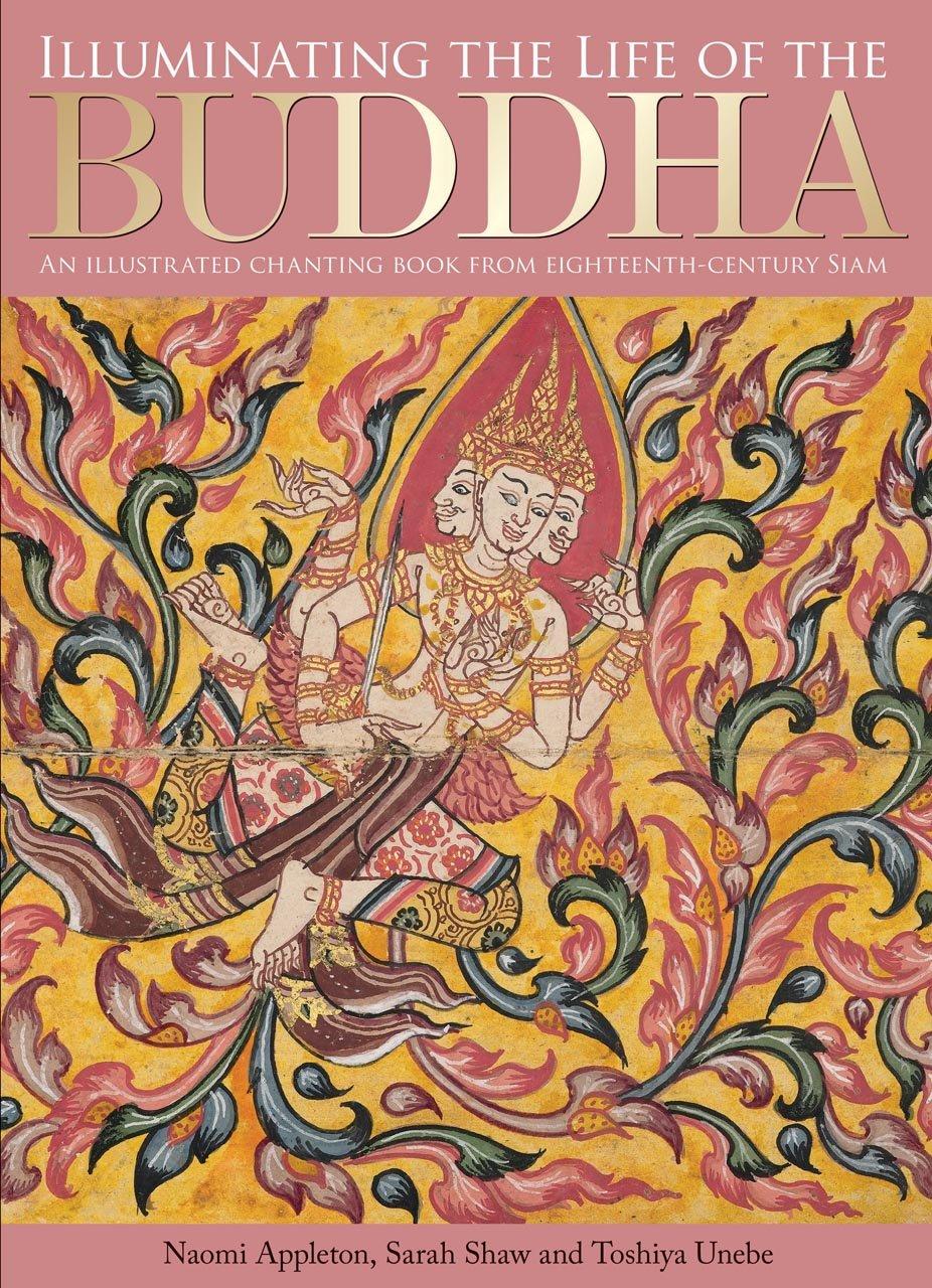 Illuminating the Life of the Buddha: An Illustrated Chanting Book from Eighteenth-Century Siam por Naomi Appleton