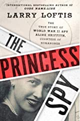 The Princess Spy: The True Story of World War II Spy Aline Griffith, Countess of Romanones Kindle Edition