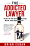 The Addicted Lawyer: Tales of the Bar, Booze, Blow, and Redemption (English Edition)