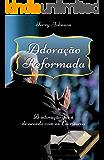 Adoração Reformada: A adoração que é de acordo com as Escrituras