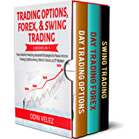 Trading Options, Forex, & Swing Trading: 3 Books in 1: Stock Market Investing Advanced Strategies for Passive Income Trading Cryptocurrency, Stocks, Futures, ... Day Trading Book 4) (English Edition)