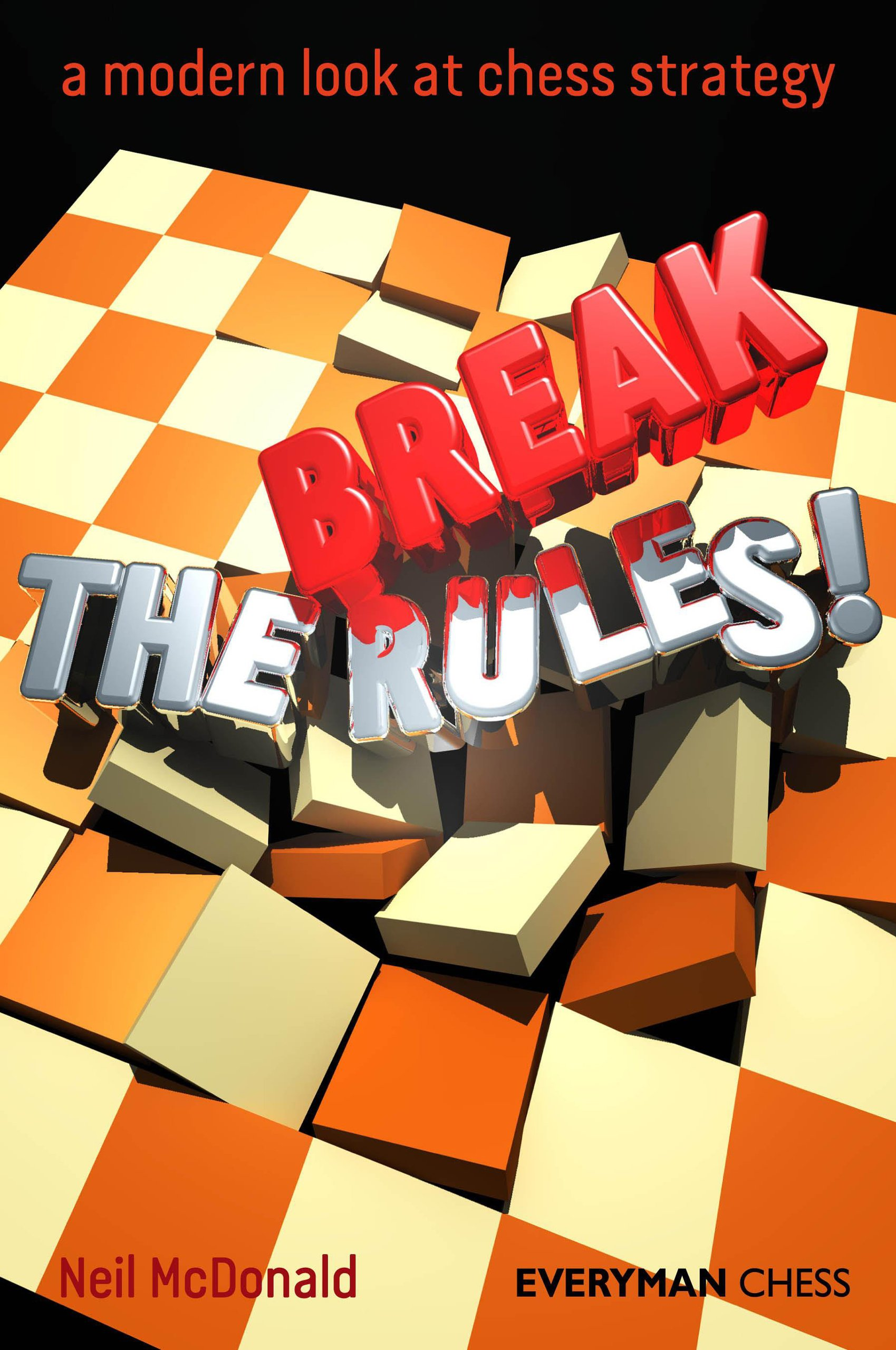 Break the rules a modern look at chess strategy everyman chess a modern look at chess strategy everyman chess neil mcdonald 9781857446739 amazon books fandeluxe Image collections