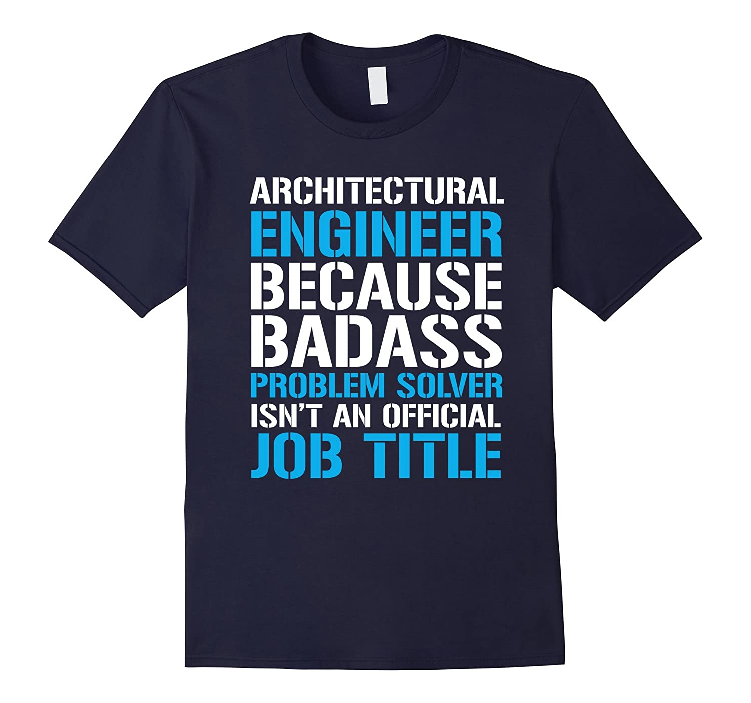 Architectural Engineer Because Badass Problem Solver Tshirt-TD