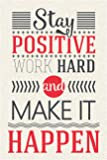 JSC147 Stay Positive Work Hard & Make It Happen Poster | 18-Inches By 12-Inches | 100lb Gloss Poster Paper