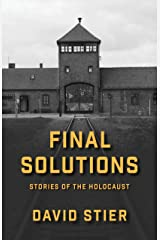 FINAL SOLUTIONS: STORIES OF THE HOLOCAUST Kindle Edition