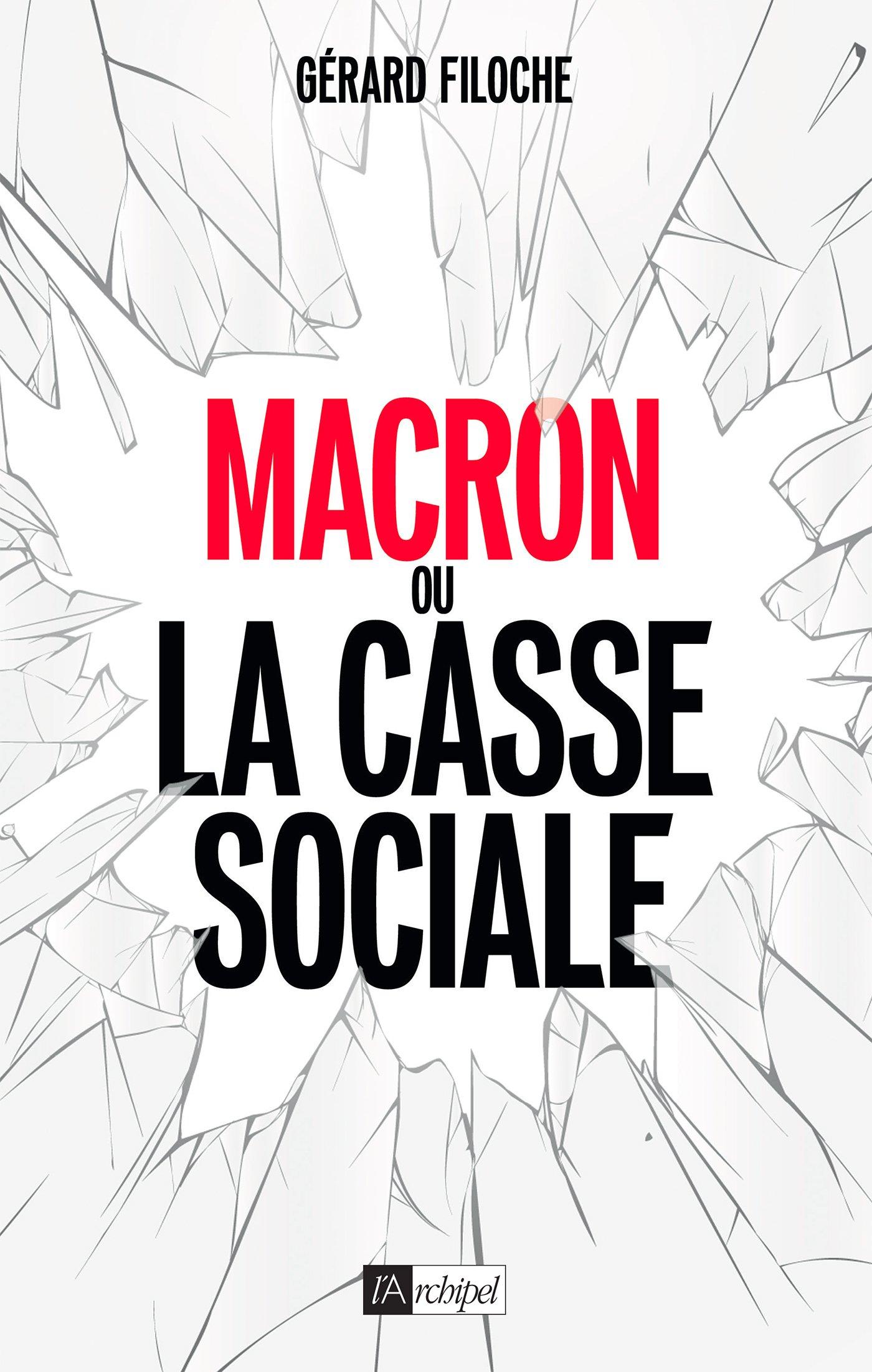 Macron ou la casse sociale Broché – 7 février 2018 Gérard Filoche Archipel 2809823715 Politique