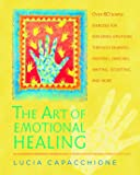 The Art of Emotional Healing: Over 60 Simple Exercises for Exploring Emotions Through Drawing, Painting, Dancing…