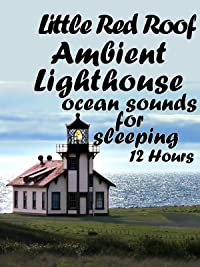 Little Red Roof Ambient Lighthouse Ocean Sounds for Sleeping 12 hours