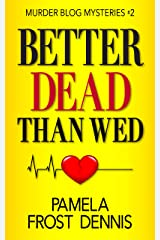 Better Dead Than Wed (Murder Blog Mysteries Book 2) Kindle Edition
