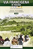 Via francigena in Toscana. Carta escursionistica 1:50.000
