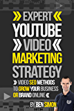 Expert YouTube Video Marketing Strategy: (Video SEO Methods To Grow Your Business Or Brand Online)