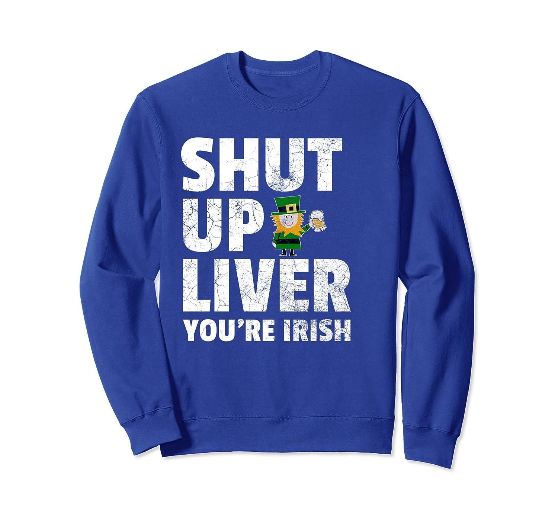St. Patrick's Day Sweatshirt mens SHUT UP LIVER YOU'RE IRISH-TH