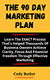 The 90 Day Marketing Plan: Small Business Marketing Made Easy