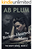The Broken-Hearted Many: Book 6, The MisFit Series