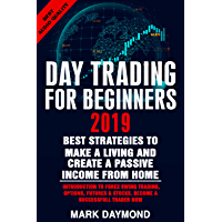 DAY TRADING FOR BEGINNERS 2019: BEST STRATEGIES TO MAKE A LIVING AND CREATE A PASSIVE INCOME FROM HOME: INTRODUCTION TO FOREX SWING TRADING, OPTIONS, FUTURES ... A SUCCESSFULL TRADER NOW. (English Edition)