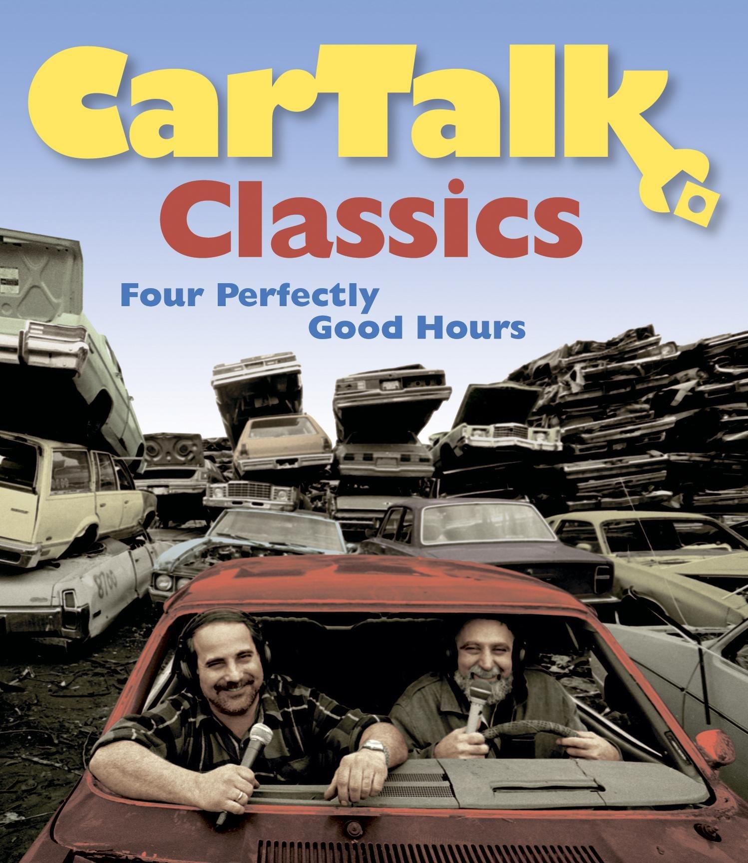 Car Talk Classics: Four Perfectly Good Hours: Magliozzi, Ray, Magliozzi, Tom: 9781598870992: Amazon.com: Books