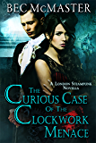 The Curious Case Of The Clockwork Menace (London Steampunk Book 6)