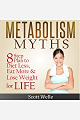 Metabolism Myths: A Simple 8 Step Plan to Diet Less, Eat More & Lose Weight for Life Audible Audiobook